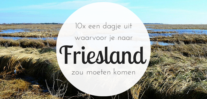 Tien keer een dagje uit in Friesland