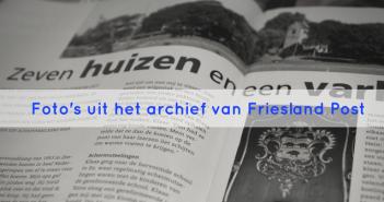 Foto's uit het archief van Friesland Post