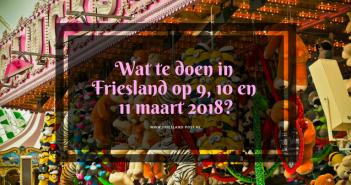 Wat te doen in Friesland op 9, 10 en 11 maart?