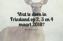Wat te doen in Friesland op 2, 3 en 4 maart 2018?