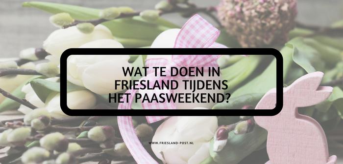 Wat te doen in Friesland tijdens het paasweekend 2018?
