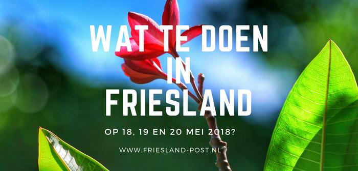 Wat te doen in Friesland op 18, 19 en 20 mei 2018?