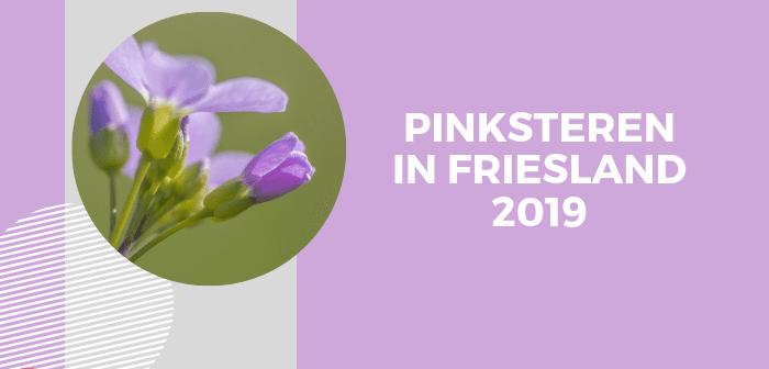 Vijf leuke evenementen tijdens Pinksteren in Friesland 2019