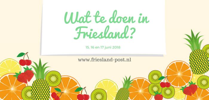 Wat te doen in Friesland op 15, 16 en 17 juni 2018?
