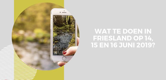 Wat te doen in Friesland op 14, 15 en 16 juni 2019?